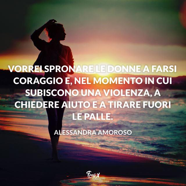 Frasi femministe di Alessandra amoroso Vorrei spronare le donne a farsi coraggio