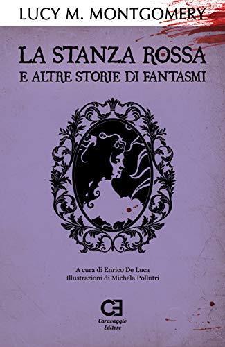 La Stanza Rossa e altre storie di fantasmi: Edizione integrale e annotata (I Classici Ritrovati Vol. 5)