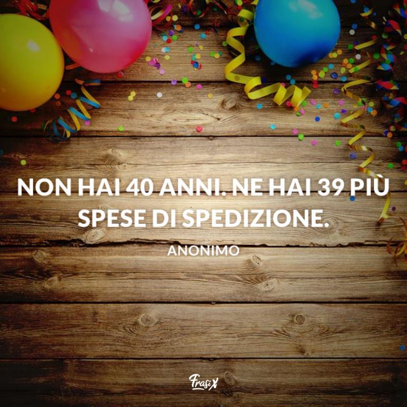 Le Frasi Per Il Compleanno Di 40 Anni Piu Belle Per Fare Gli Auguri