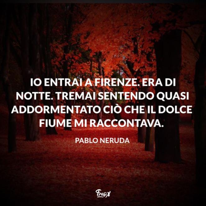 Immagine con citazione neruda per frasi su firenze instagram