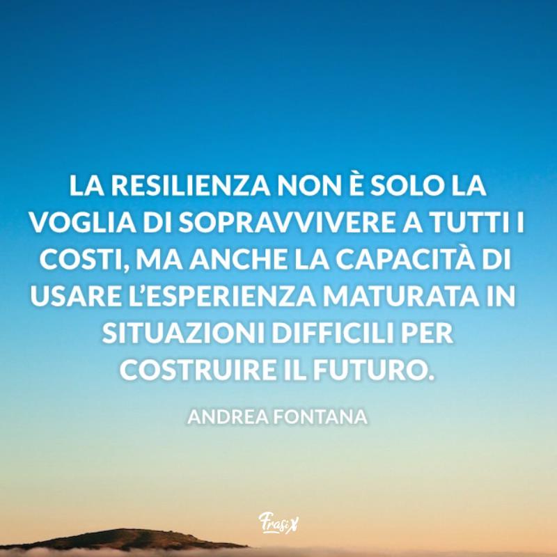 15 Frasi Sulla Resilienza Per Superare I Momenti Difficili