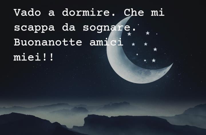 Quando la sera le luci si spengono, voi tenete acceso il cuore! Buonanotte amici miei!