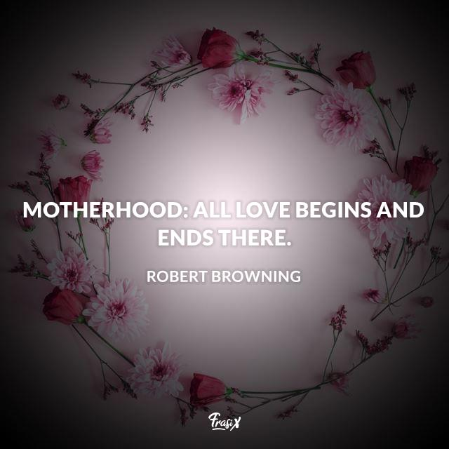 Motherhood: all love begins and ends there.
