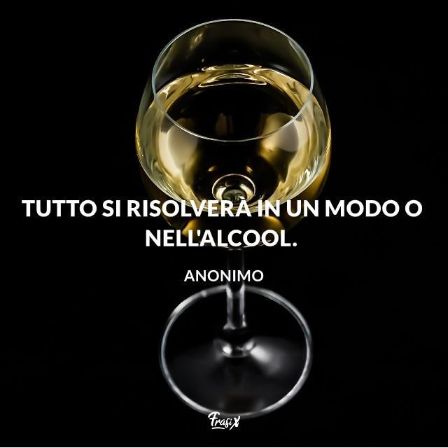 Tutto si risolverà in un modo o nell'alcool.
