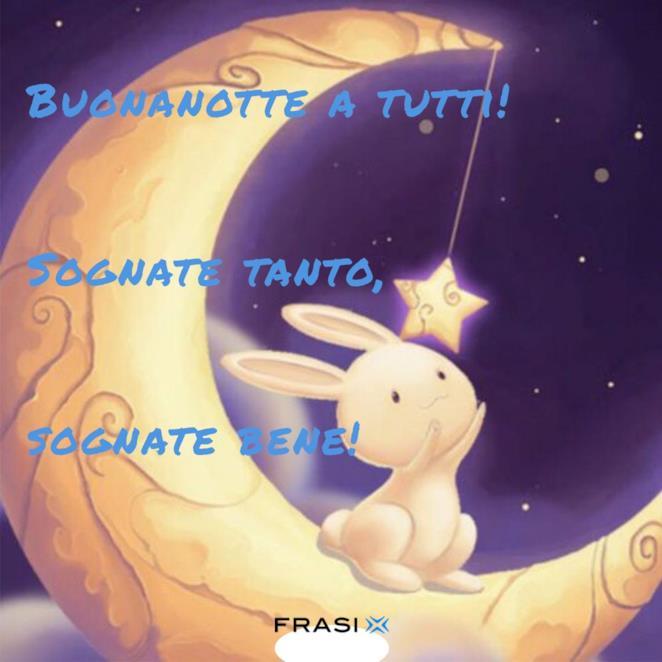 Buonanotte a tutti! Sognate tanto, sognate bene!