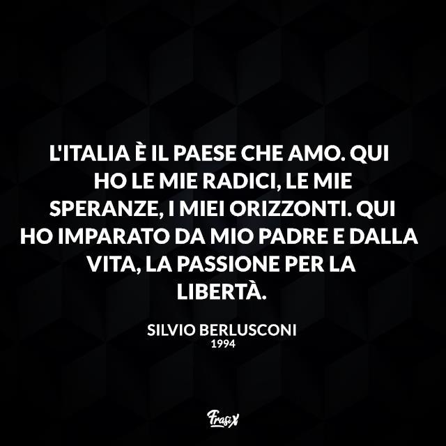 L'Italia è il Paese che amo. Qui ho le mie radici, le mie speranze, i miei orizzonti. Qui ho imparato da mio padre e dalla vita, la passione per la libertà.