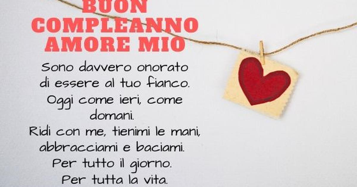 Frasi Amore Per Marito.Buon Compleanno Amore Mio 50 Frasi E Immagini Di Auguri Per Lui
