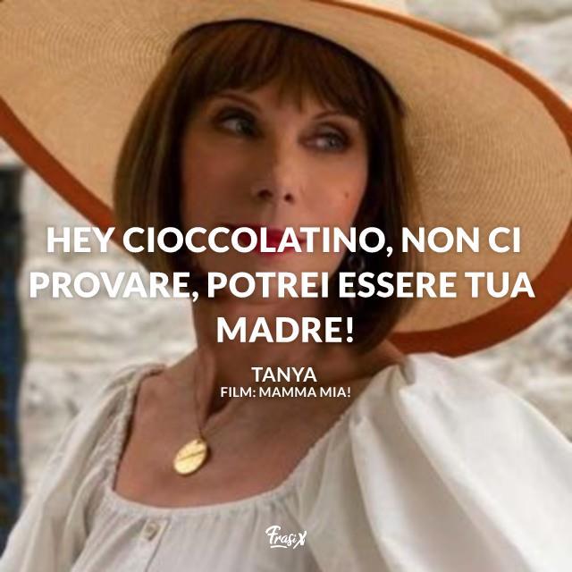Hey cioccolatino, non ci provare, potrei essere tua madre!