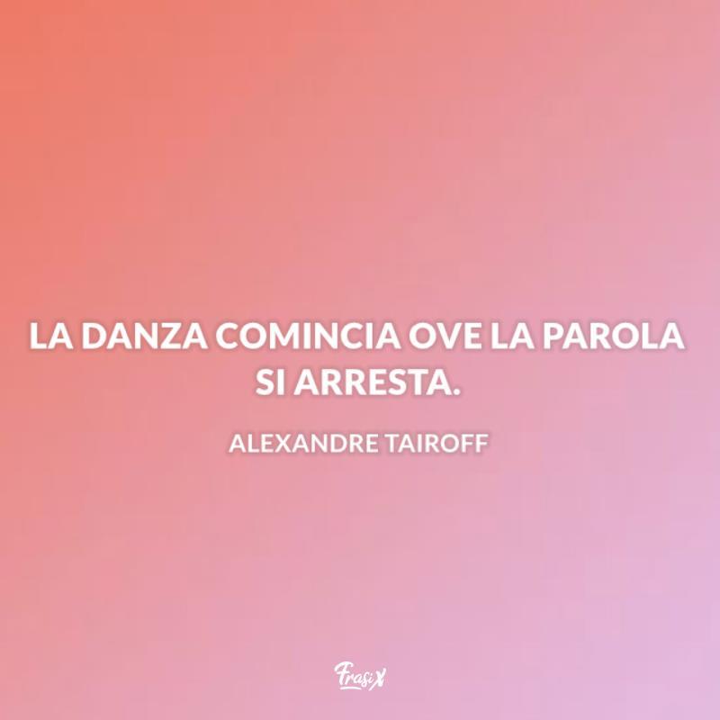 Immagine con citazione tairoff per frasi sulla danza