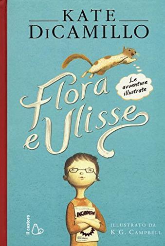Flora e Ulisse - Le avventure illustrate di Kate DiCamillo