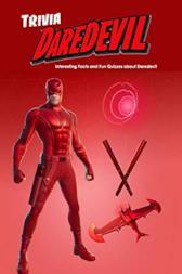 Daredevil Trivia: Interesting Facts and Fun Quizzes about Daredevil: Daredevil Quiz Game Book