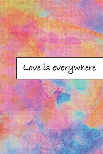 Love is everywhere: Journal, Composition, Notebook or Diary to write in with Quotes about Love to make your own Love Story - Large (6 x 9 inches) - 100 Journal (look inside!) - 50 Sheets