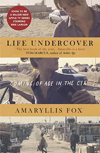 Life Undercover: Coming of Age in the CIA di Amaryllis Fox