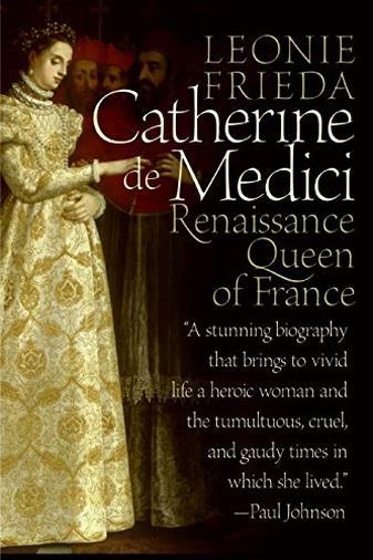 Catherine De Medici: Renaissance Queen of France di Leonie Frieda