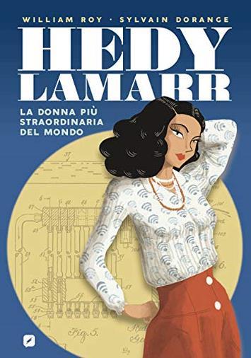 Hedy Lamarr. La donna più straordinaria del mondo