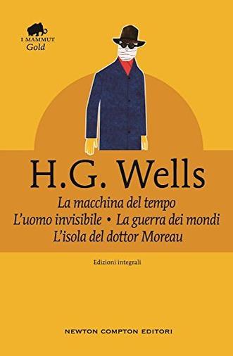 I romanzi La macchina del tempo, La guerra dei mondi, L'isola del dottor Moreau e L'uomo invisibile