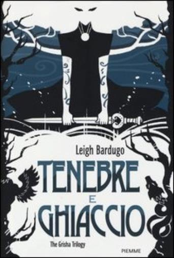 Tenebre e ghiaccio. The Grisha Trilogy