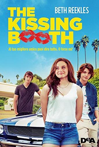 The Kissing Booth: Al Tuo Migliore Amico Puoi Dire Tutto, O Forse No? di Beth Reekles