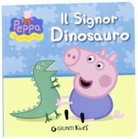 Il signor Dinosauro. Hip hip urrà per Peppa! Ediz. illustrata