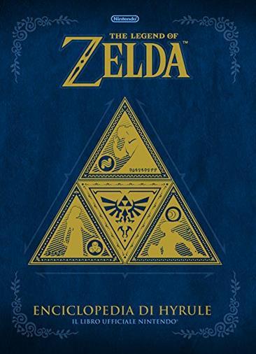 The Legend of Zelda: Enciclopedia di Hyrule - Il libro ufficiale Nintendo