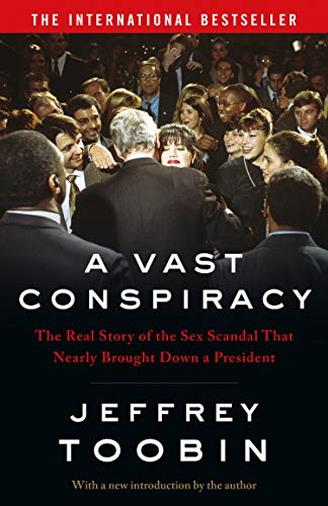 A Vast Conspiracy: The Real Story of the Sex Scandal That Nearly Brought Down a President di Jeffrey Toobin