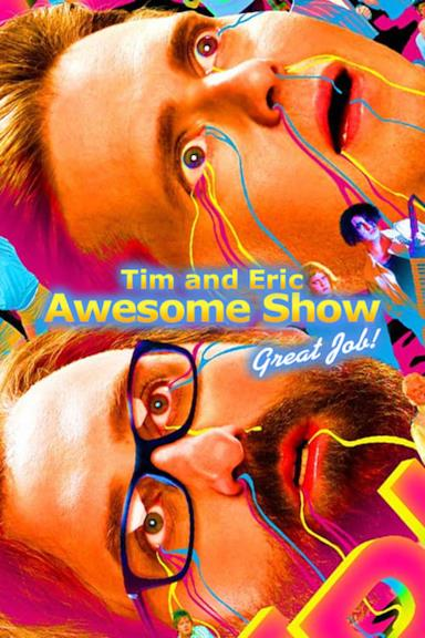 Poster Tim and Eric Awesome Show, Great Job!