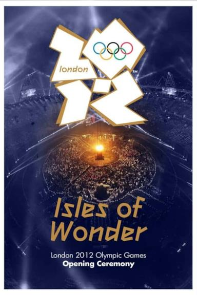 Poster London 2012 Olympic Opening Ceremony: Isles of Wonder