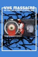 Poster VHS Massacre: Cult Films and the Decline of Physical Media