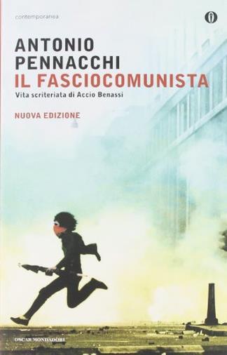 Il fasciocomunista. Vita scriteriata di Accio Benassi