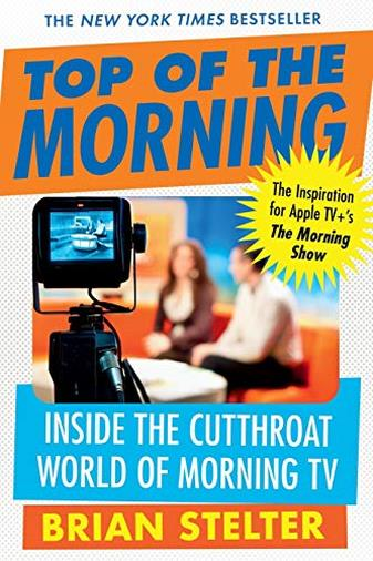 Top of the Morning: Inside the Cutthroat World of Morning TV di Brian Stelter