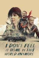 Poster I Don't Feel at Home in This World Anymore