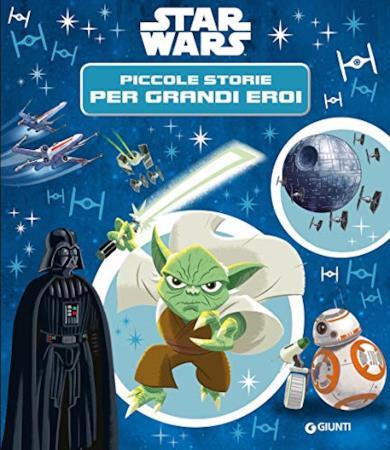 Star Wars. Piccole storie per grandi eroi