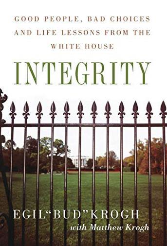 """Integrity: Good People, Bad Choices, and Life Lessons from the White House by Egil """"Bud"""" Krogh (2007-08-27)"""