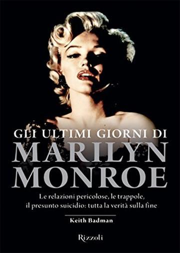 Gli ultimi giorni di Marilyn Monroe: Le relazioni pericolose, le trappole, il presunto suicidio: tutta la verità sulla fine