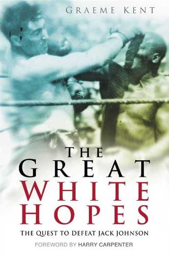 The Great White Hopes: The Quest to Defeat Jack Johnson (English Edition)