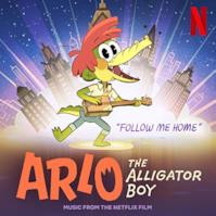 """Follow Me Home (From The Netflix Film: """"Arlo The Alligator Boy"""")"""