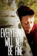 Poster Everything Will Not Be Fine