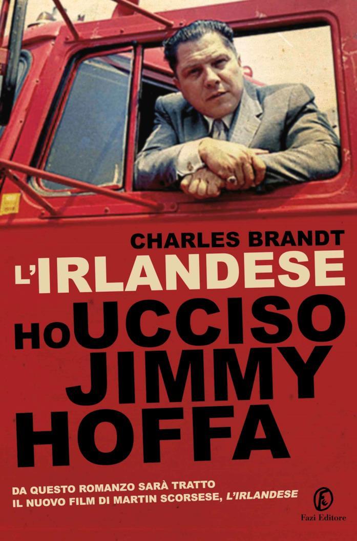 La copertina del libro L'irlandese. Ho ucciso Jimmy Hoffa, da cui è tratto The Irishman, il nuovo film di Martin Scorsese