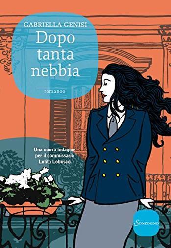 Dopo tanta nebbia (Le indagini di Lolita Lobosco Vol. 7)