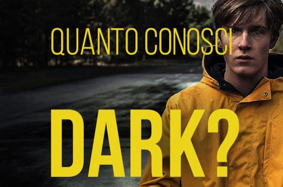 Quanto conosci Dark?
