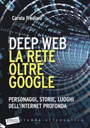 Deep web. La rete oltre Google. Personaggi, storie, luoghi dell'internet profonda