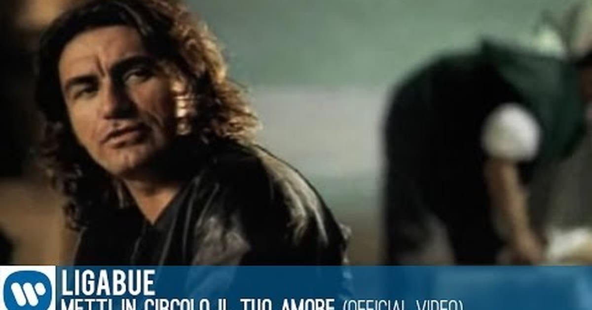 Ligabue metti in circolo il tuo amore video ufficiale e for Ligabue metti in circolo il tuo amore