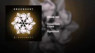 Rocco Hunt - Allora no! (feat. Chiara) (Video ufficiale e testo)