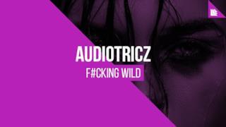 Audiotricz - F#Cking Wild (Video ufficiale e testo)