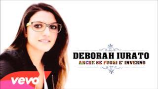Deborah Iurato - Anche se fuori è inverno (audio ufficiale)
