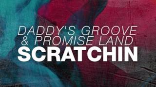 Daddy's Groove & Promise Land - Scratchin´