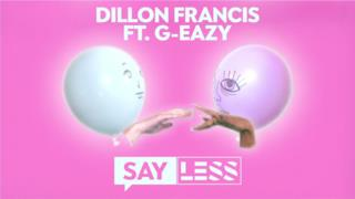 Dillon Francis - Say Less (feat. G-Eazy) (Video ufficiale e testo)