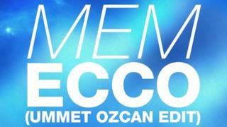 MEM - Ecco (Ummet Ozcan Edit) (audio ufficiale e testo)