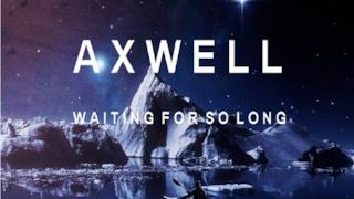 Axwell - Waiting For So Long (Video ufficiale e testo)